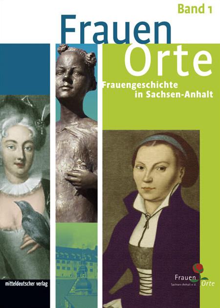Frauenorte – Frauengeschichte in Sachsen-Anhalt (Band 1)